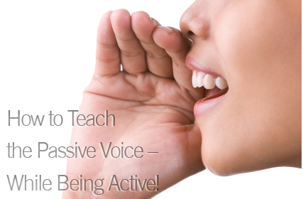 How to Teach the Passive Voice � While Being Active!