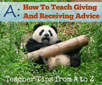 A � Giving and Receiving Advice [Teacher Tips from A to Z]