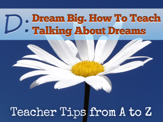 D - Dream Big: How To Teach Talking About Dreams, Plans and Strategies [Teacher Tips from A to Z]