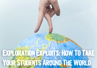 E - Exploration Exploits: Activities to Take Your Students Around the World [Teacher Tips from A to Z]
