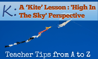K: Let�s Go Try a Kite [Teacher Tips from A to Z]