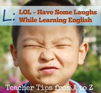 L: LOL � Have Some Laughs While Learning English [Teacher Tips from A to Z]