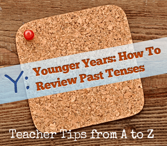 Y: Younger Years: Talking About the Past [Teacher Tips from A to Z]