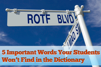Webster Didn�t Get It: 5 Important Words Your Students Won�t Find in the Dictionary