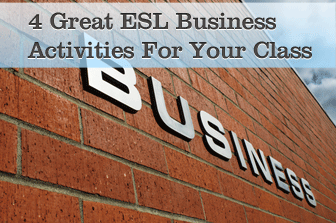 It�s Just Business: 4 Great Business Activities You Can Do With Your ESL Class