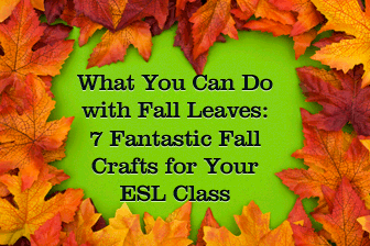 What You Can Do with Fall Leaves: 7 Fantastic Fall Crafts for the ESL Class