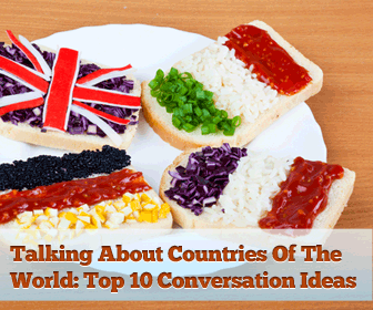 Talking About Countries Of The World: Top 10 Conversation Ideas
