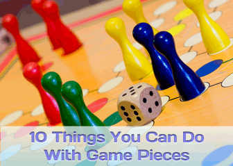 10 Things You Can Do With Game Pieces