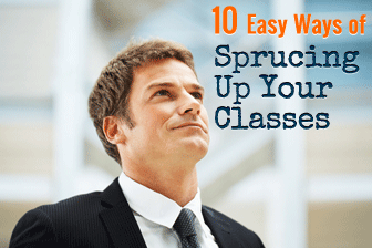10 Easy Ways of Sprucing Up Your Classes