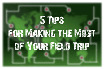 5 Tips for Making the Most of Your Field Trip