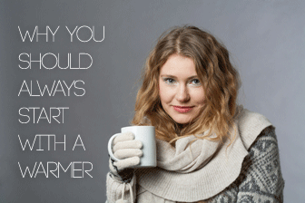 Why You Should Always Start With a Warmer