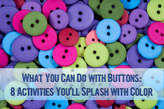 What You Can Do with Buttons: 8 Activities You�ll Splash with Color