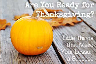 Are You Ready for Thanksgiving? Little Things That Make Your Lesson a Success