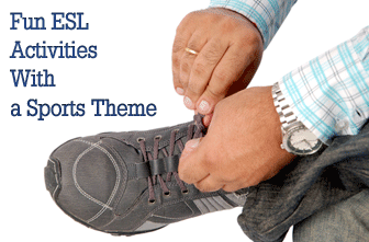 It�s All in How You Play the Game: Fun ESL Activities With a Sports Theme