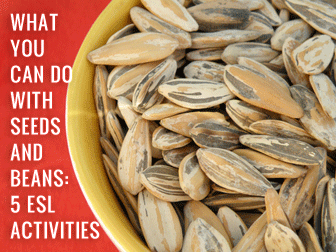 What You Can Do with Seeds and Beans: 5 ESL Activities for Fruitful Results
