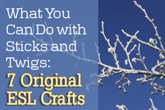 What You Can Do with Sticks and Twigs: 7 Original ESL Crafts