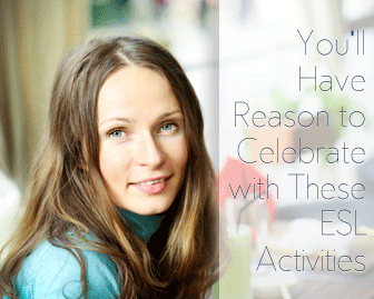 You�ll Have Reason to Celebrate with These ESL Activities