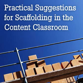 Practical Suggestions for Scaffolding in the Content Classroom