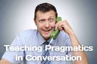 Excuse Me (or Please Move): Teaching Pragmatics in Conversation