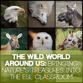 The Wild World Around Us: Bringing Nature�s Treasures Into the ESL Classroom