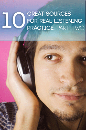 10 Great Sources for Real Listening Practice: Part Two