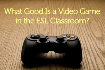 What Good Is a Video Game in the ESL Classroom?