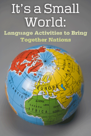 It�s a Small World: Language Activities to Bring Together Nations