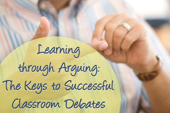 Learning through Arguing: The Keys to Successful Classroom Debates