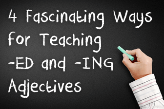 4 Fascinating Ways for Teaching -ED and -ING Adjectives