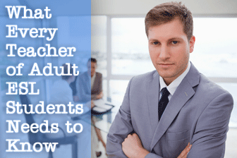 What Every Teacher of Adult ESL Students Needs to Know