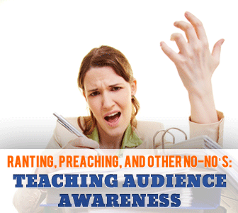 Ranting, Preaching, and Other No-No�s: Teaching Audience Awareness