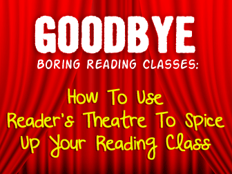 Goodbye, Boring Reading Classes: Using Reader�s Theatre To Spice Up The Reading Class