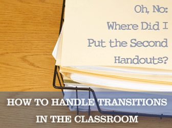 Oh, No: Where Did I Put the Second Handouts? Handling Transitions in the Classroom