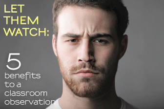 Let Them Watch: 5 Benefits to a Classroom Observation