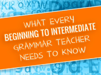 What Every Beginning to Intermediate Grammar Teacher Needs to Know