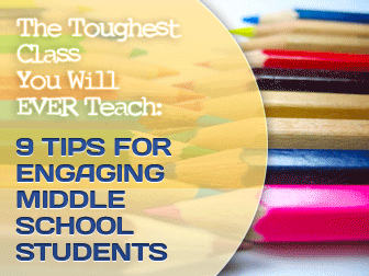 The Toughest Class You Will Ever Teach: 9 Tips for Engaging Middle School Students