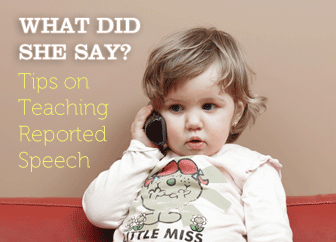 What Did She Say? Tips on Teaching Reported Speech