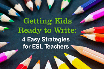 Getting Kids Ready to Write: 4 Easy Strategies for ESL Teachers