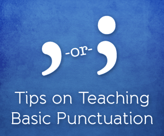 Comma or Semicolon? Tips on Teaching Basic Punctuation