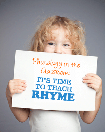 Phonology in the Classroom: It�s Time to Teach Rhyme