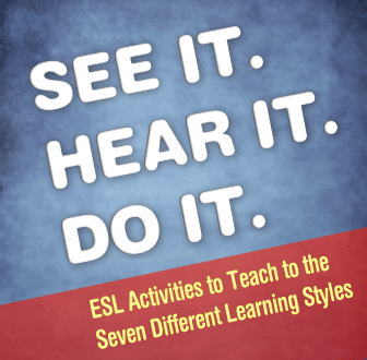 See it, Hear it, Do it: ESL Activities to Teach to the Seven Different Learning Styles