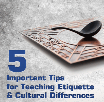 Let�s Be P.C. Five Important Tips for Teaching Etiquette and Cultural Differences