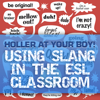 Holler at Your Boy! Using Slang in the ESL Classroom