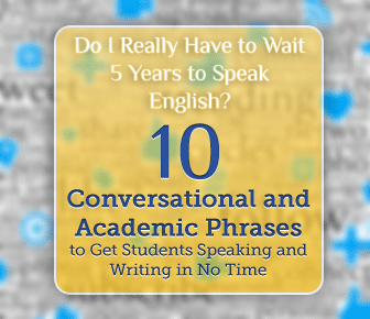 Do I Really Have to Wait 5 Years to Speak English?: 10 Conversational and Academic Phrases to Get Students Speaking and Writing in No Time