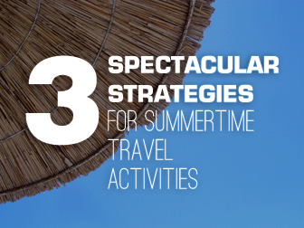 Hot Travel Tips: 3 Spectacular Strategies for Summertime Travel Activities