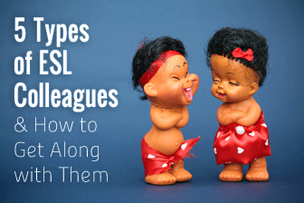 You Don�t Need to Avoid the Staff Room: 5 Types of ESL Colleagues and How to Get Along with Them