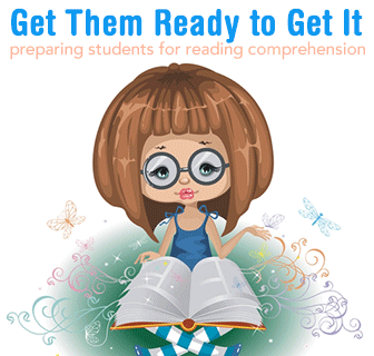 Get Them Ready to Get It: Preparing for Reading Comprehension