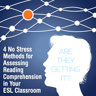 Are They Getting It? 4 No Stress Methods for Assessing Reading Comprehension in Your ESL Classroom
