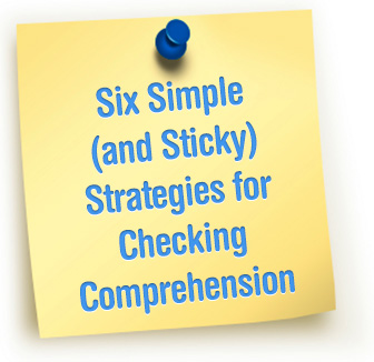 What�s Sticking With Your Students? Six Simple (and Sticky) Strategies for Checking Comprehension
