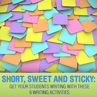 Short, Sweet and Sticky: Get Your Students Writing With These 6 Writing Activities